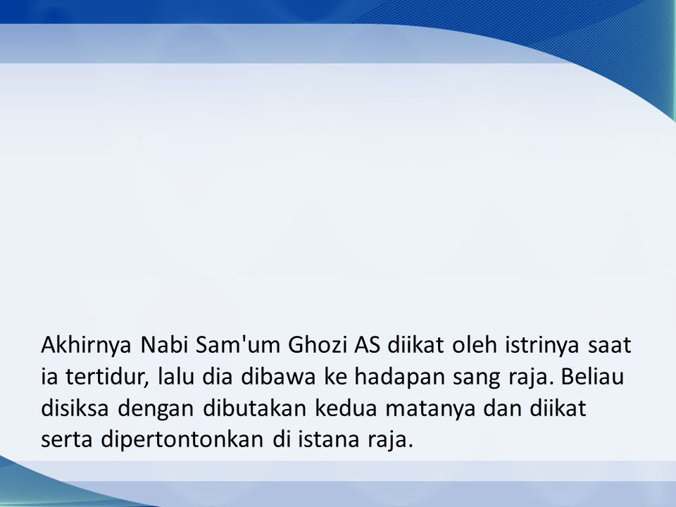 Akhirnya Nabi Sam um Ghozi AS diikat oleh istrinya saat ia tertidur, lalu dia dibawa ke hadapan sang raja.