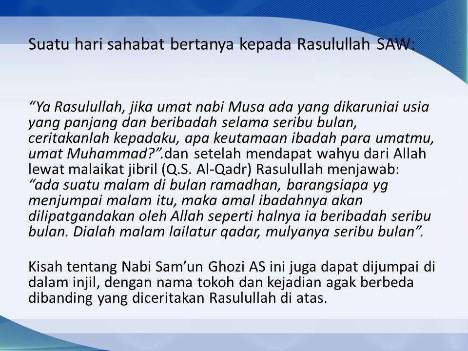Suatu hari sahabat bertanya kepada Rasulullah SAW: