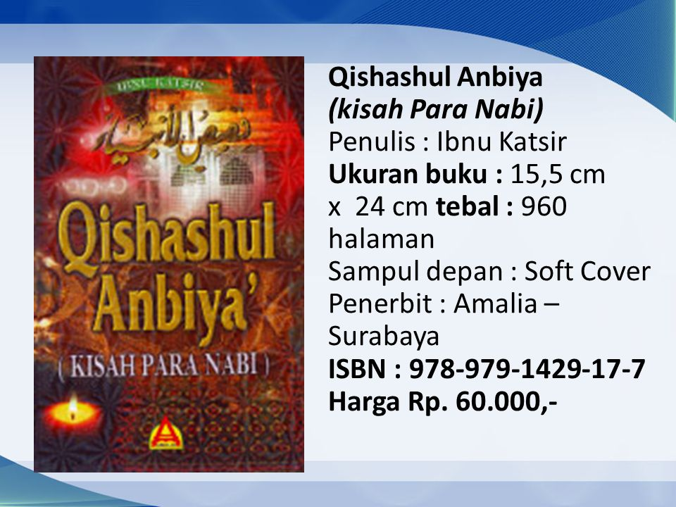 Qishashul Anbiya (kisah Para Nabi) Penulis : Ibnu Katsir Ukuran buku : 15,5 cm x 24 cm tebal : 960 halaman Sampul depan : Soft Cover Penerbit : Amalia – Surabaya ISBN : 978-979-1429-17-7 Harga Rp.