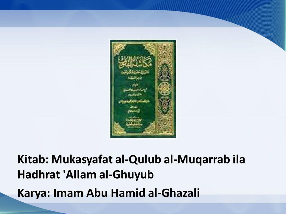 Kitab: Mukasyafat al-Qulub al-Muqarrab ila Hadhrat Allam al-Ghuyub Karya: Imam Abu Hamid al-Ghazali