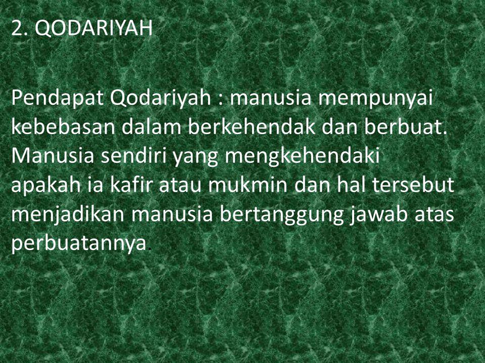 2. QODARIYAH Pendapat Qodariyah : manusia mempunyai kebebasan dalam berkehendak dan berbuat.