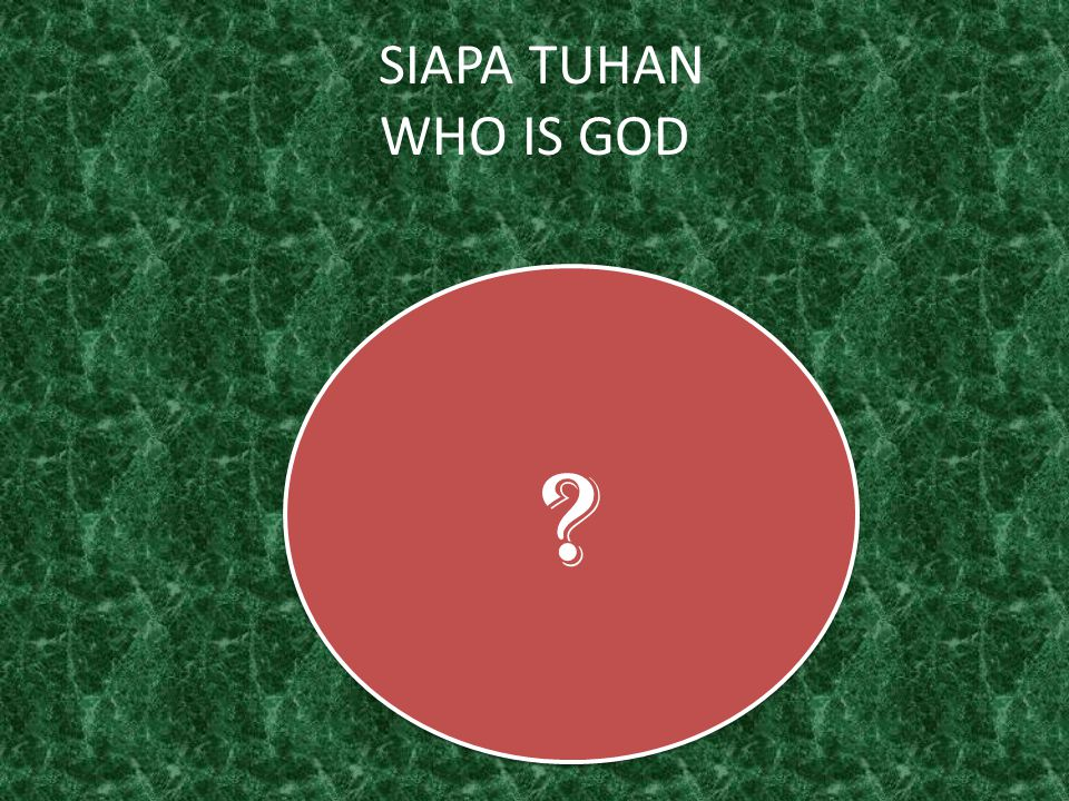 SIAPA TUHAN WHO IS GOD