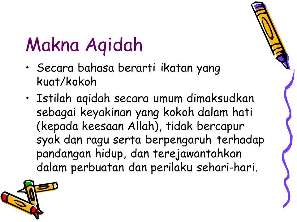 Makna Aqidah Secara bahasa berarti ikatan yang kuat/kokoh