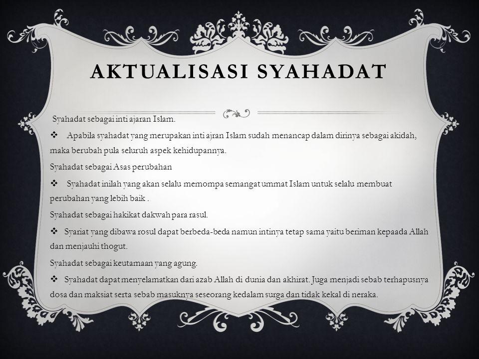 AKTUALISASI SYAHADAT Syahadat sebagai inti ajaran Islam.