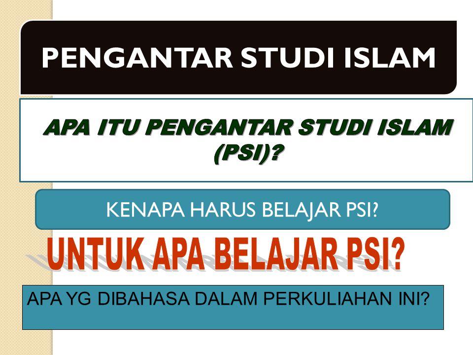 PENGANTAR STUDI ISLAM APA ITU PENGANTAR STUDI ISLAM (PSI)
