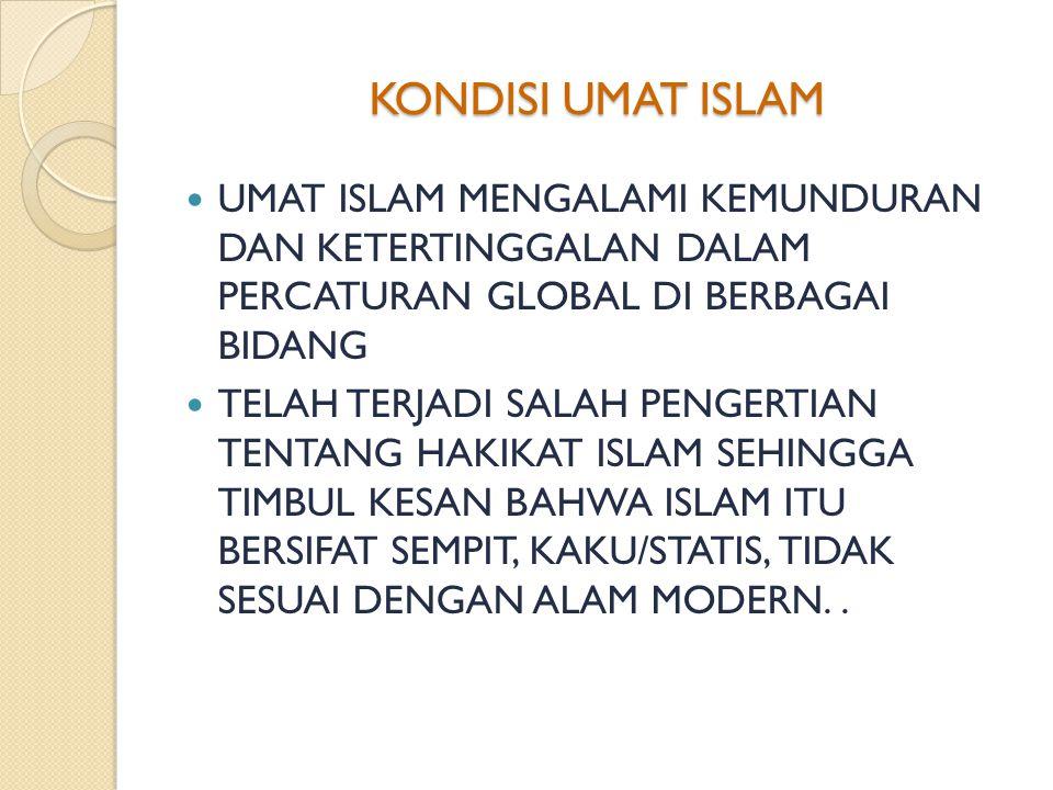 KONDISI UMAT ISLAM UMAT ISLAM MENGALAMI KEMUNDURAN DAN KETERTINGGALAN DALAM PERCATURAN GLOBAL DI BERBAGAI BIDANG.