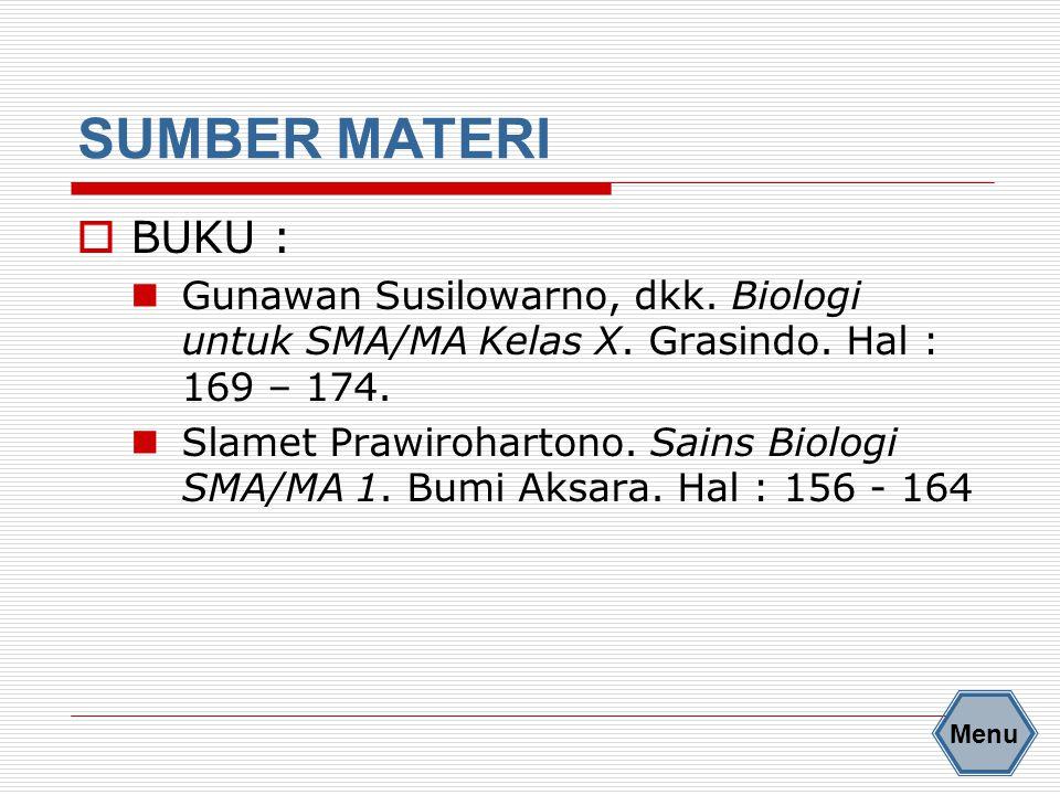 SUMBER MATERI BUKU : Gunawan Susilowarno, dkk. Biologi untuk SMA/MA Kelas X. Grasindo. Hal : 169 – 174.