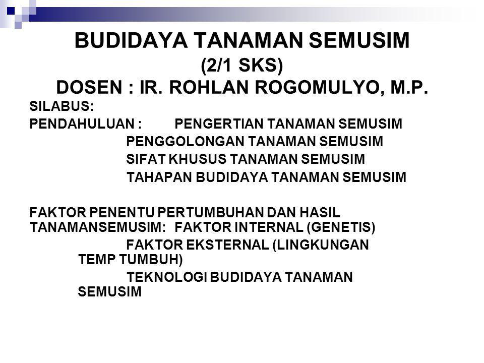 BUDIDAYA TANAMAN SEMUSIM (2/1 SKS) DOSEN : IR. ROHLAN ROGOMULYO, M.P.