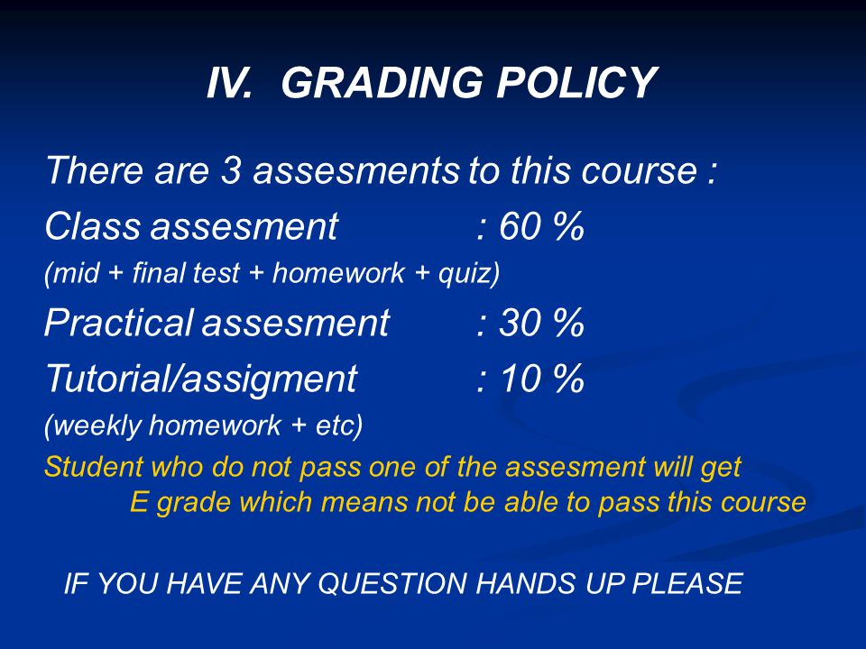 IV. GRADING POLICY There are 3 assesments to this course :