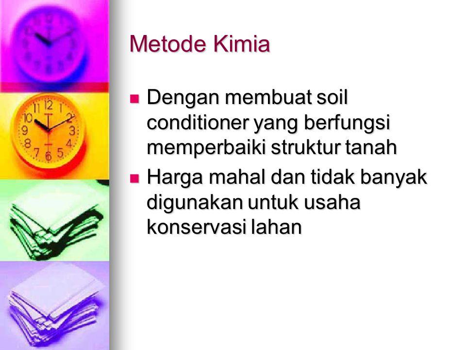 Metode Kimia Dengan membuat soil conditioner yang berfungsi memperbaiki struktur tanah.