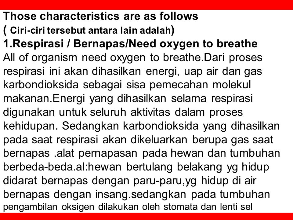Those characteristics are as follows ( Ciri-ciri tersebut antara lain adalah) 1.Respirasi / Bernapas/Need oxygen to breathe