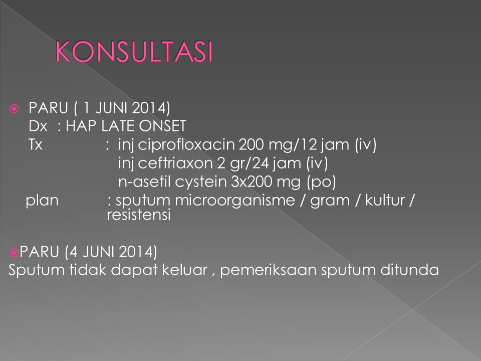KONSULTASI PARU ( 1 JUNI 2014) Dx : HAP LATE ONSET