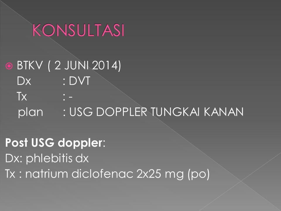 KONSULTASI BTKV ( 2 JUNI 2014) Dx : DVT Tx : -