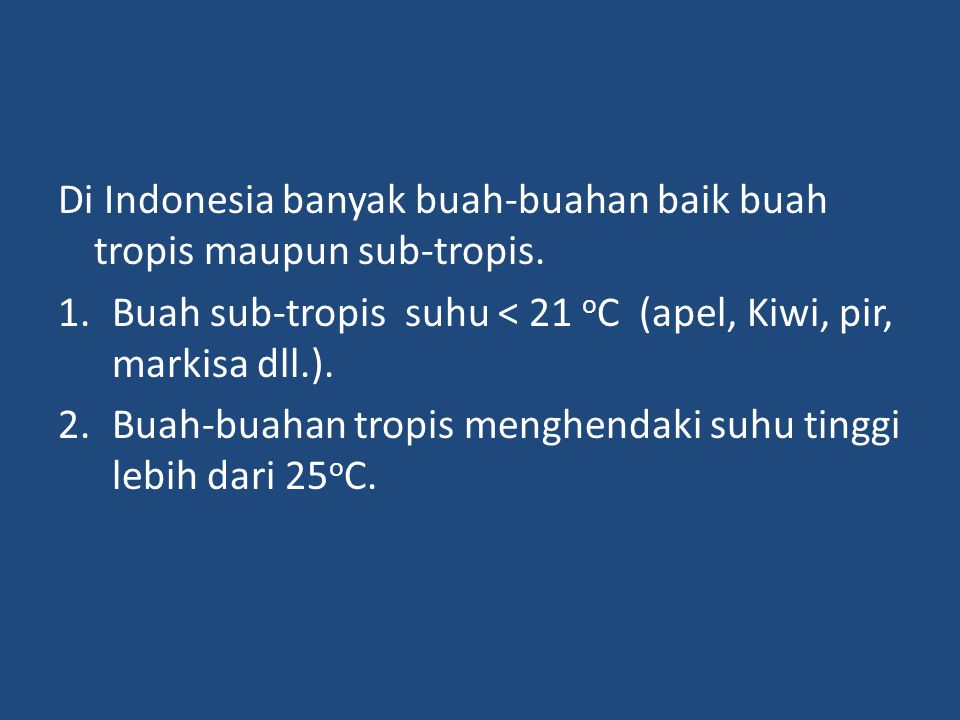 Di Indonesia banyak buah-buahan baik buah tropis maupun sub-tropis.