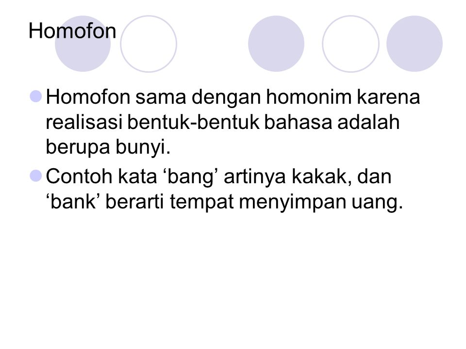 Homofon Homofon sama dengan homonim karena realisasi bentuk-bentuk bahasa adalah berupa bunyi.