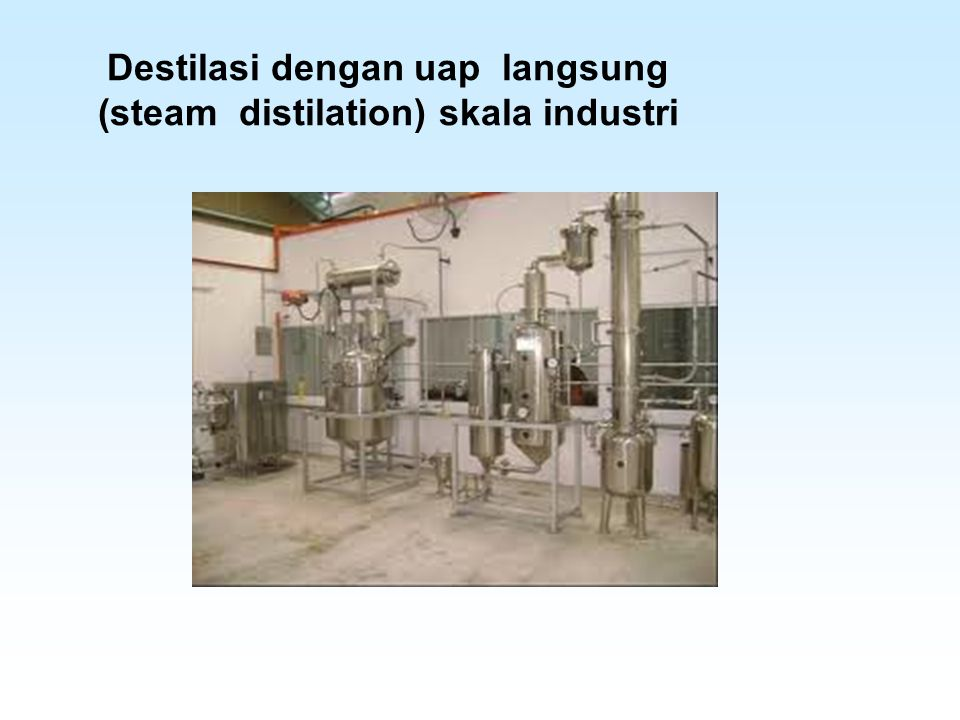 Destilasi dengan uap langsung (steam distilation) skala industri