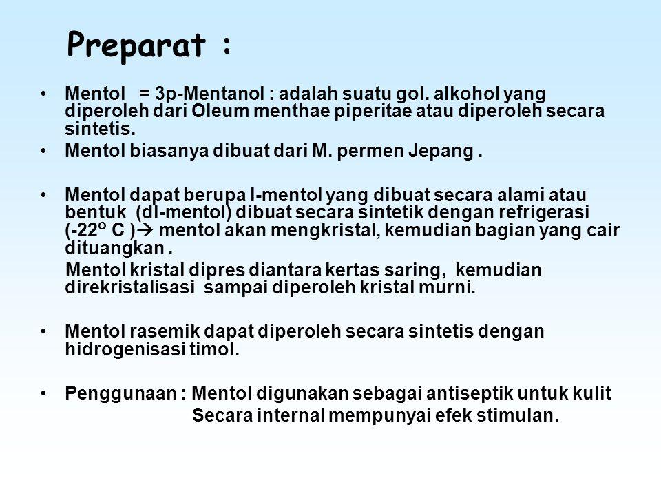 Preparat : Mentol = 3p-Mentanol : adalah suatu gol. alkohol yang diperoleh dari Oleum menthae piperitae atau diperoleh secara sintetis.