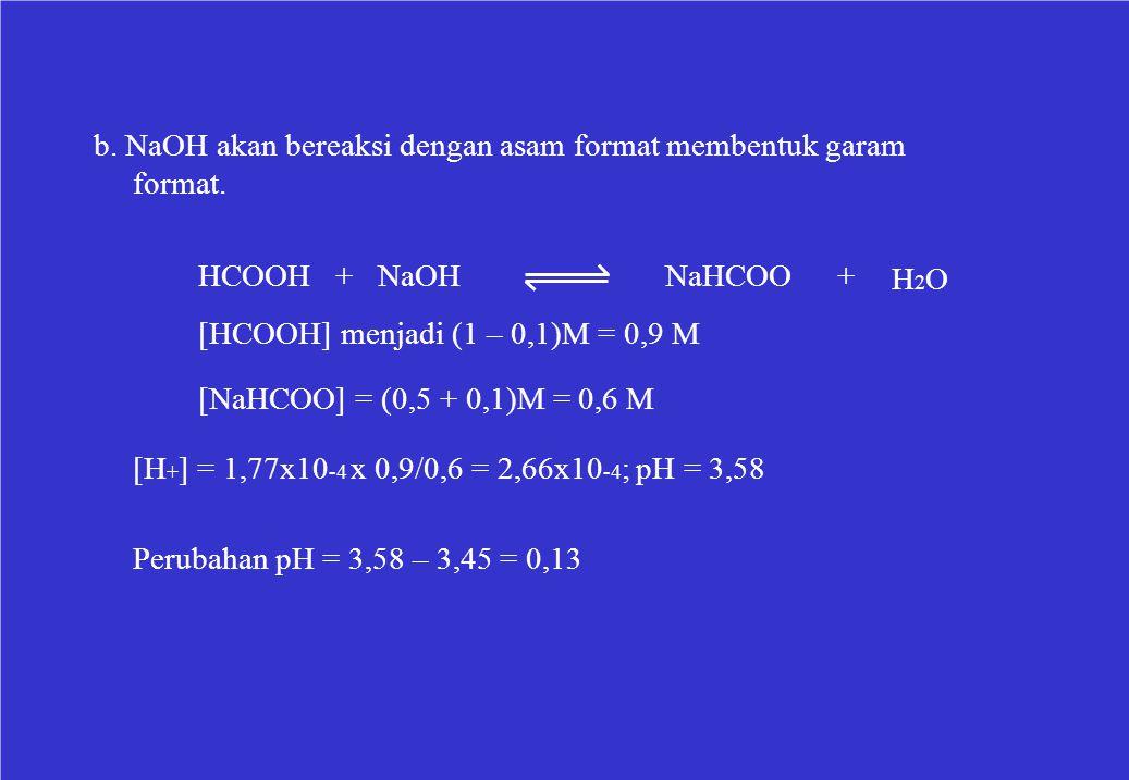 b. NaOH akan bereaksi dengan asam format membentuk garam format.
