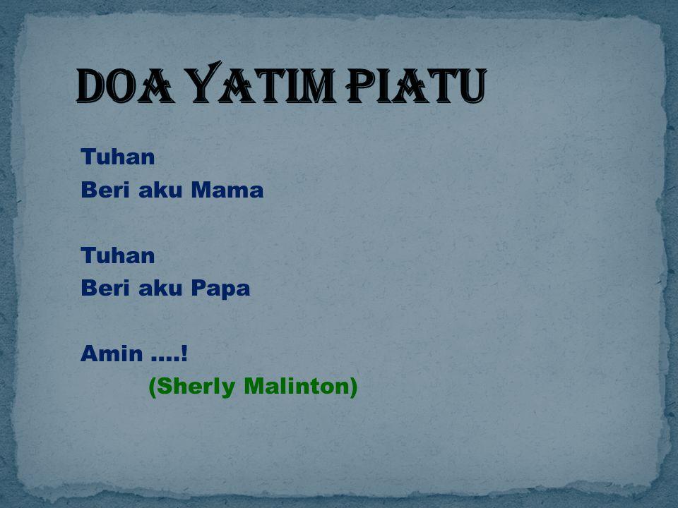 DOA YATIM PIATU Tuhan Beri aku Mama Beri aku Papa Amin ….! (Sherly Malinton)