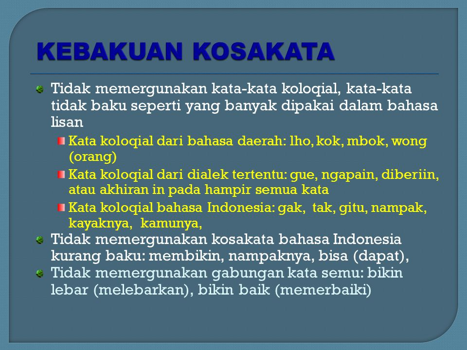 KEBAKUAN KOSAKATA Tidak memergunakan kata-kata koloqial, kata-kata tidak baku seperti yang banyak dipakai dalam bahasa lisan.