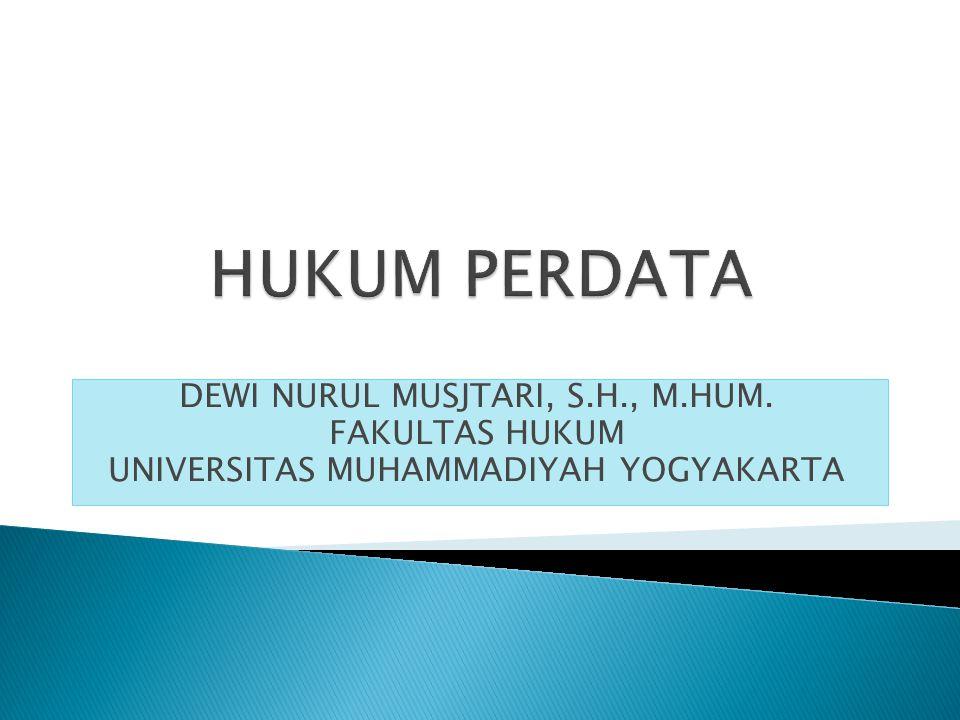 HUKUM PERDATA DEWI NURUL MUSJTARI, S.H., M.HUM. FAKULTAS HUKUM