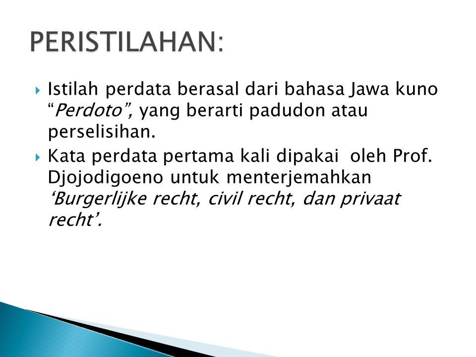 PERISTILAHAN: Istilah perdata berasal dari bahasa Jawa kuno Perdoto , yang berarti padudon atau perselisihan.
