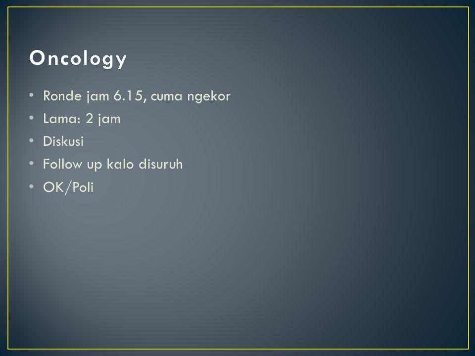 Oncology Ronde jam 6.15, cuma ngekor Lama: 2 jam Diskusi