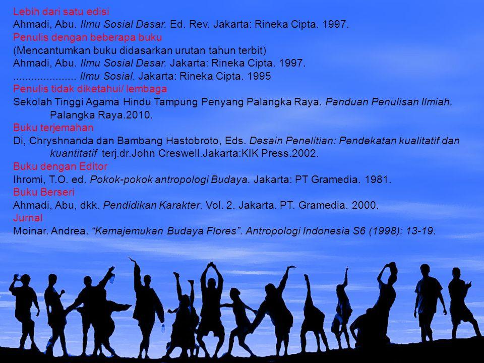 Lebih dari satu edisi Ahmadi, Abu. Ilmu Sosial Dasar. Ed. Rev. Jakarta: Rineka Cipta. 1997. Penulis dengan beberapa buku.
