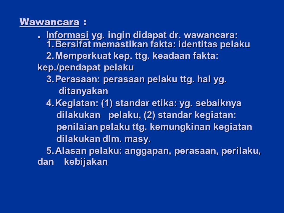 . Informasi yg. ingin didapat dr. wawancara: