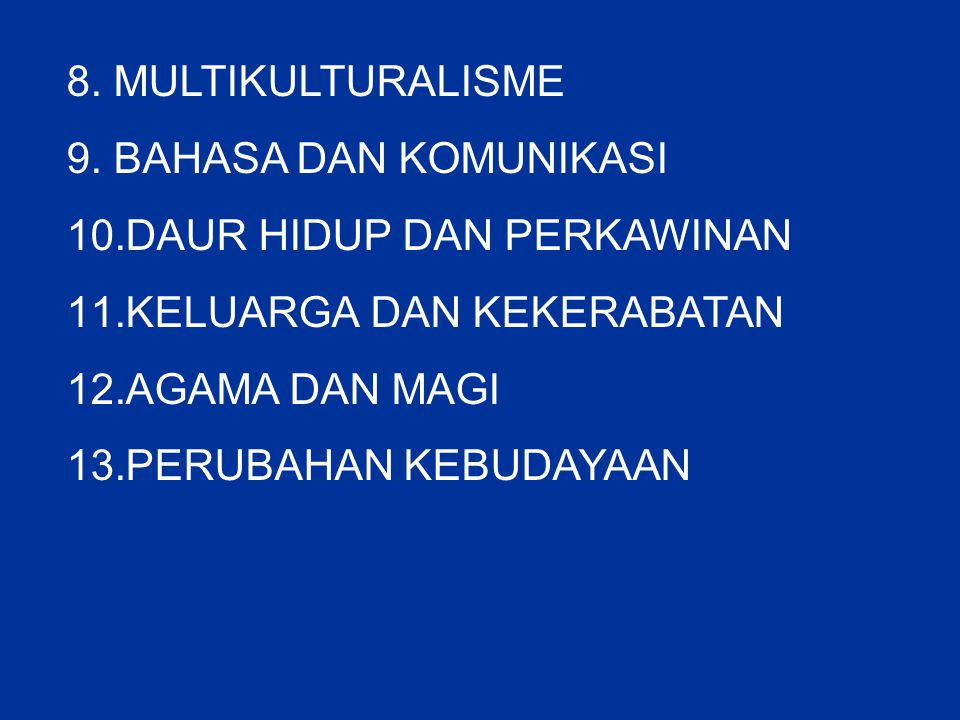 8. MULTIKULTURALISME 9. BAHASA DAN KOMUNIKASI. DAUR HIDUP DAN PERKAWINAN. KELUARGA DAN KEKERABATAN.