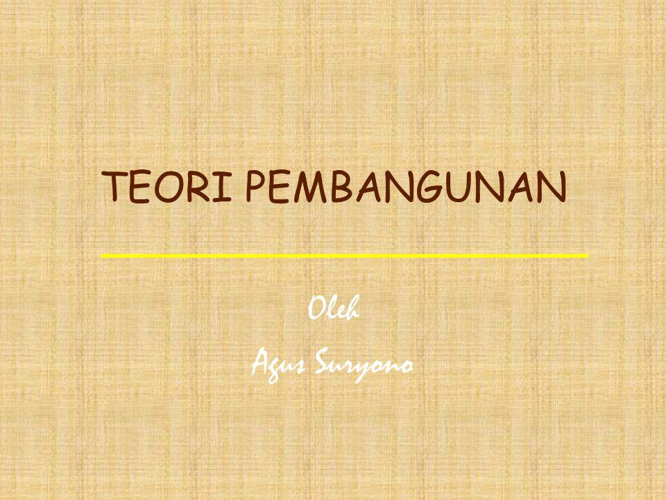 TEORI PEMBANGUNAN Oleh Agus Suryono