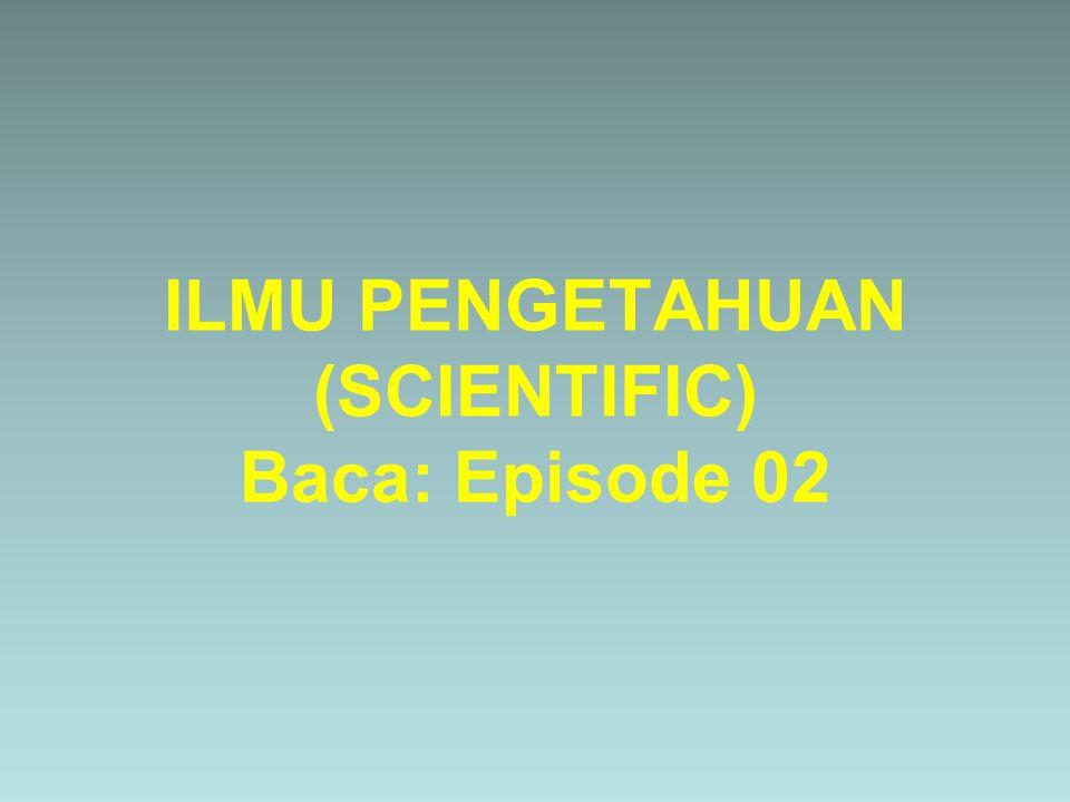 ILMU PENGETAHUAN (SCIENTIFIC) Baca: Episode 02