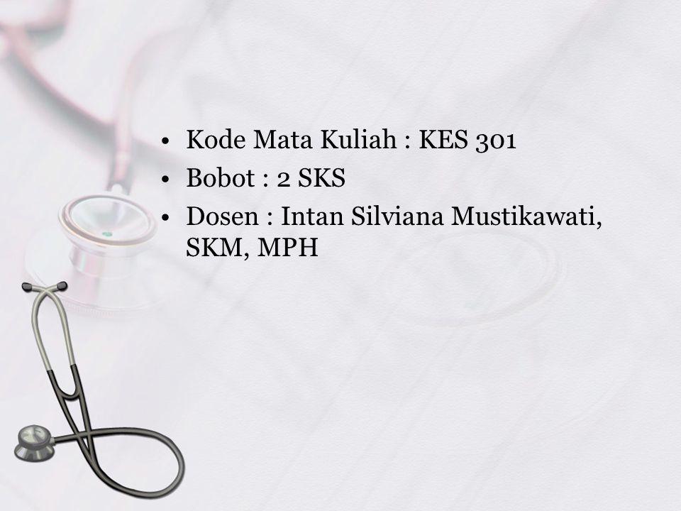 Kode Mata Kuliah : KES 301 Bobot : 2 SKS Dosen : Intan Silviana Mustikawati, SKM, MPH