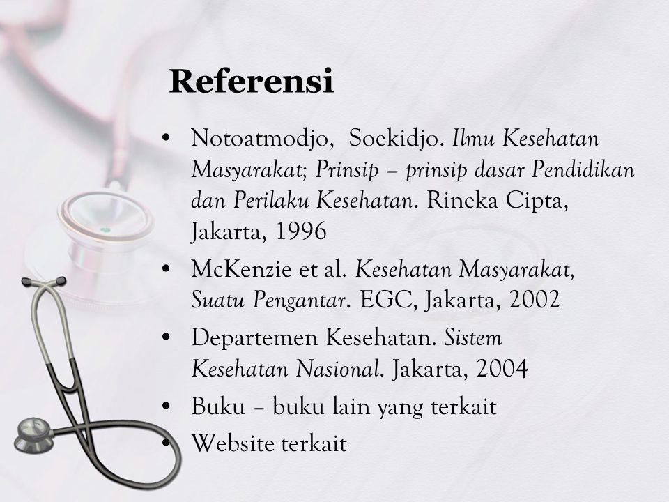 Referensi Notoatmodjo, Soekidjo. Ilmu Kesehatan Masyarakat; Prinsip – prinsip dasar Pendidikan dan Perilaku Kesehatan. Rineka Cipta, Jakarta, 1996.