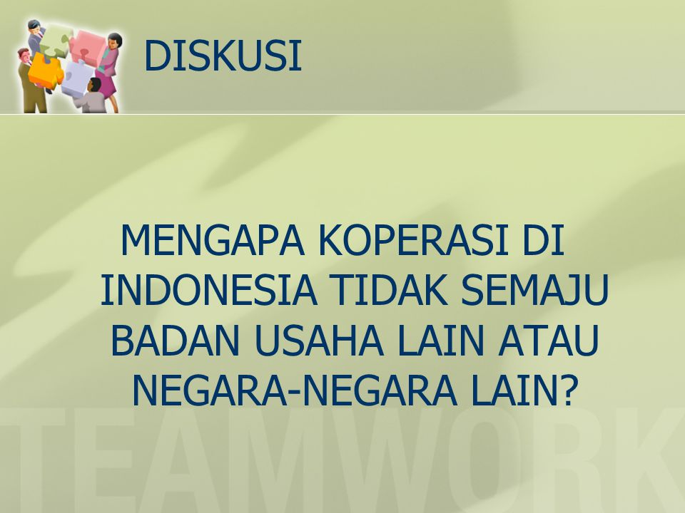 DISKUSI MENGAPA KOPERASI DI INDONESIA TIDAK SEMAJU BADAN USAHA LAIN ATAU NEGARA-NEGARA LAIN