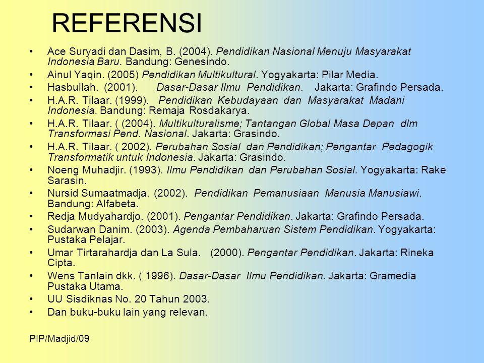 REFERENSI Ace Suryadi dan Dasim, B. (2004). Pendidikan Nasional Menuju Masyarakat Indonesia Baru. Bandung: Genesindo.