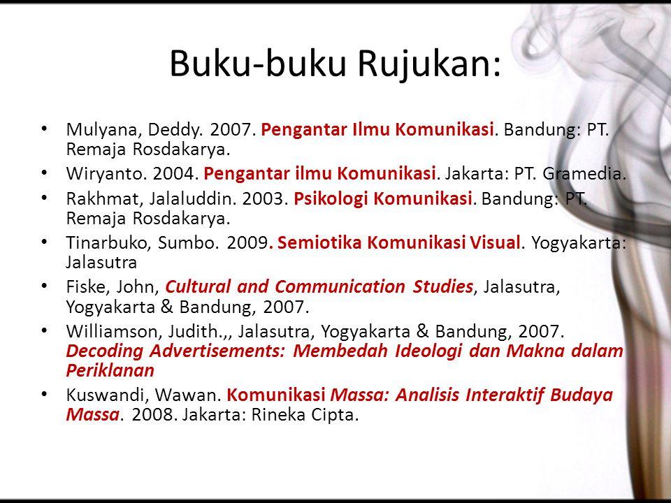 Buku-buku Rujukan: Mulyana, Deddy. 2007. Pengantar Ilmu Komunikasi. Bandung: PT. Remaja Rosdakarya.