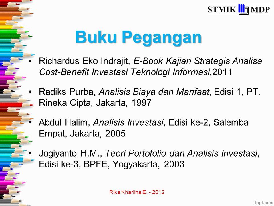 Buku Pegangan Richardus Eko Indrajit, E-Book Kajian Strategis Analisa Cost-Benefit Investasi Teknologi Informasi,2011.