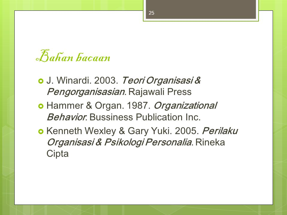 Bahan bacaan J. Winardi. 2003. Teori Organisasi & Pengorganisasian. Rajawali Press.