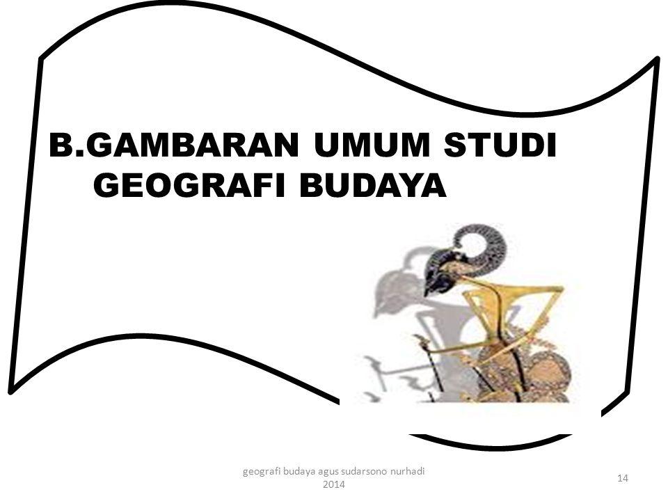 B.GAMBARAN UMUM STUDI GEOGRAFI BUDAYA