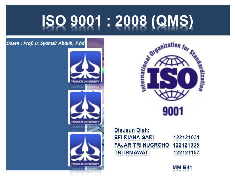 ISO 9001 : 2008 (QMS) Dosen : Prof. Ir. Syamsir Abduh, P.hd
