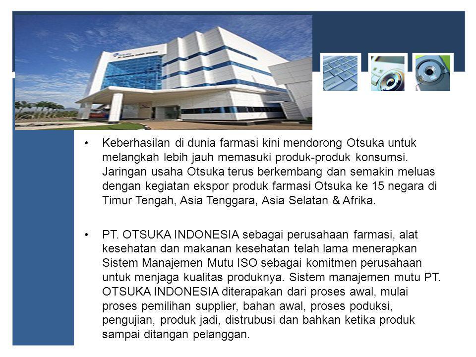 Keberhasilan di dunia farmasi kini mendorong Otsuka untuk melangkah lebih jauh memasuki produk-produk konsumsi. Jaringan usaha Otsuka terus berkembang dan semakin meluas dengan kegiatan ekspor produk farmasi Otsuka ke 15 negara di Timur Tengah, Asia Tenggara, Asia Selatan & Afrika.