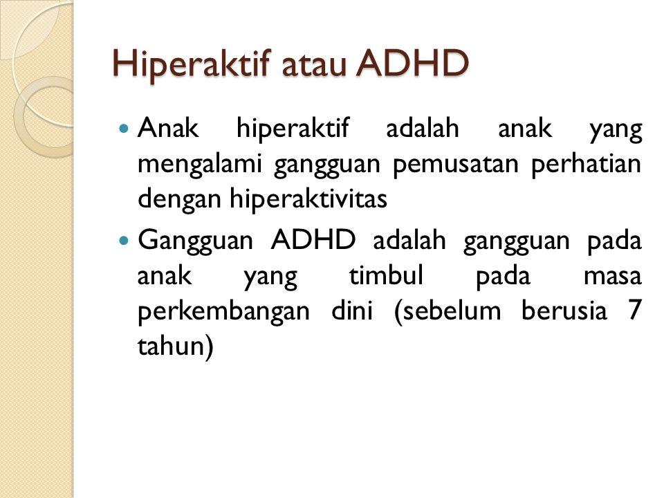 Hiperaktif atau ADHD Anak hiperaktif adalah anak yang mengalami gangguan pemusatan perhatian dengan hiperaktivitas.