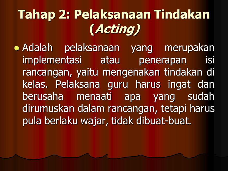 Tahap 2: Pelaksanaan Tindakan (Acting)