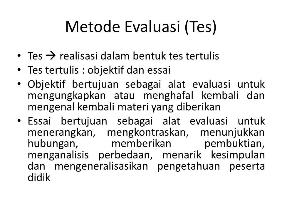 Metode Evaluasi (Tes) Tes  realisasi dalam bentuk tes tertulis