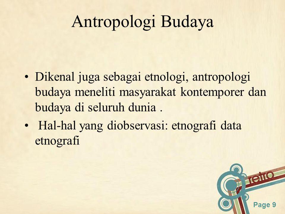 Antropologi Budaya Dikenal juga sebagai etnologi, antropologi budaya meneliti masyarakat kontemporer dan budaya di seluruh dunia .