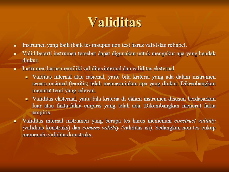 Validitas Instrumen yang baik (baik tes maupun non tes) harus valid dan reliabel.