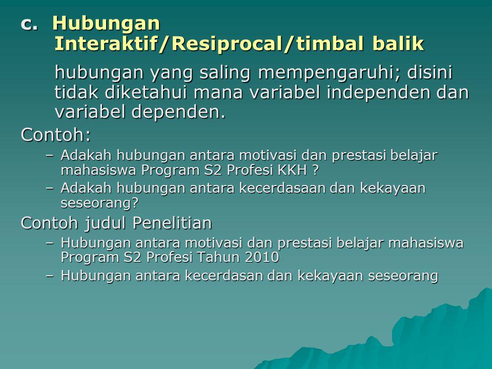 c. Hubungan Interaktif/Resiprocal/timbal balik