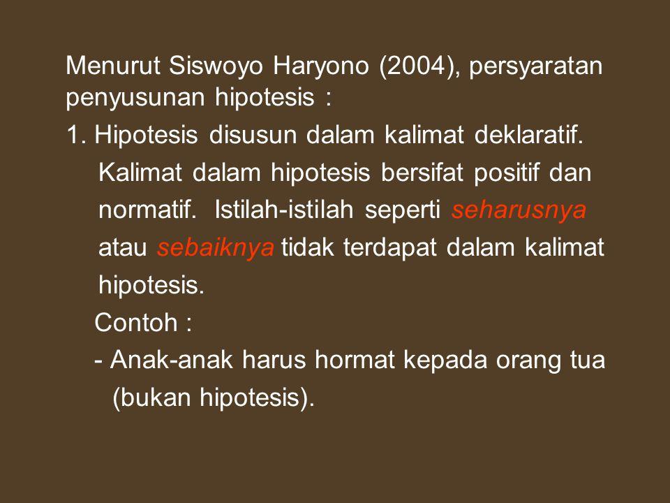 Menurut Siswoyo Haryono (2004), persyaratan penyusunan hipotesis :