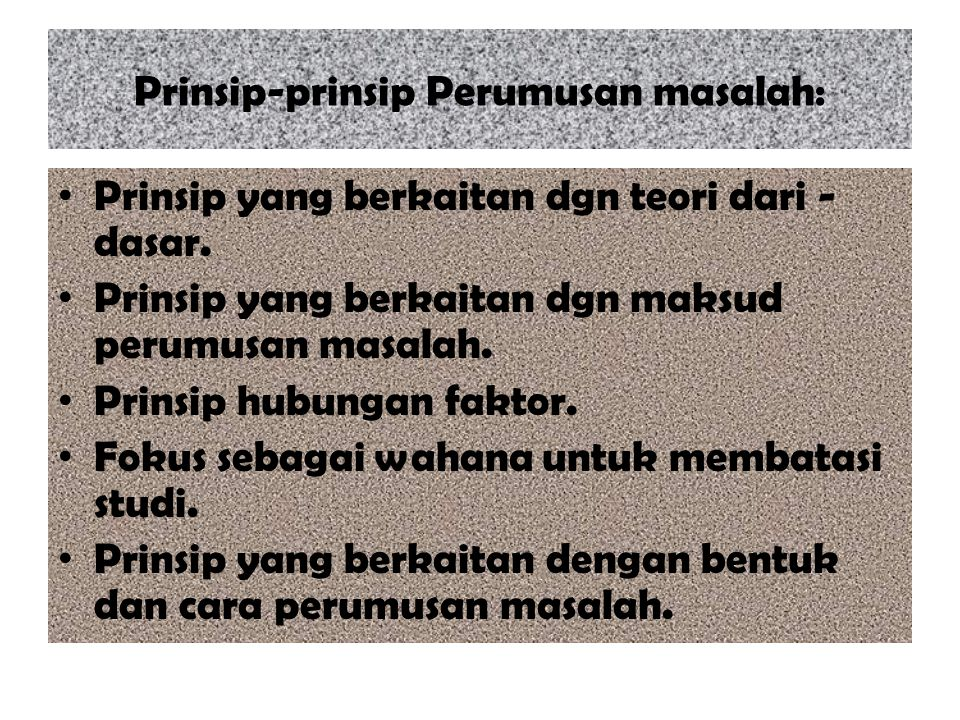 Prinsip-prinsip Perumusan masalah: